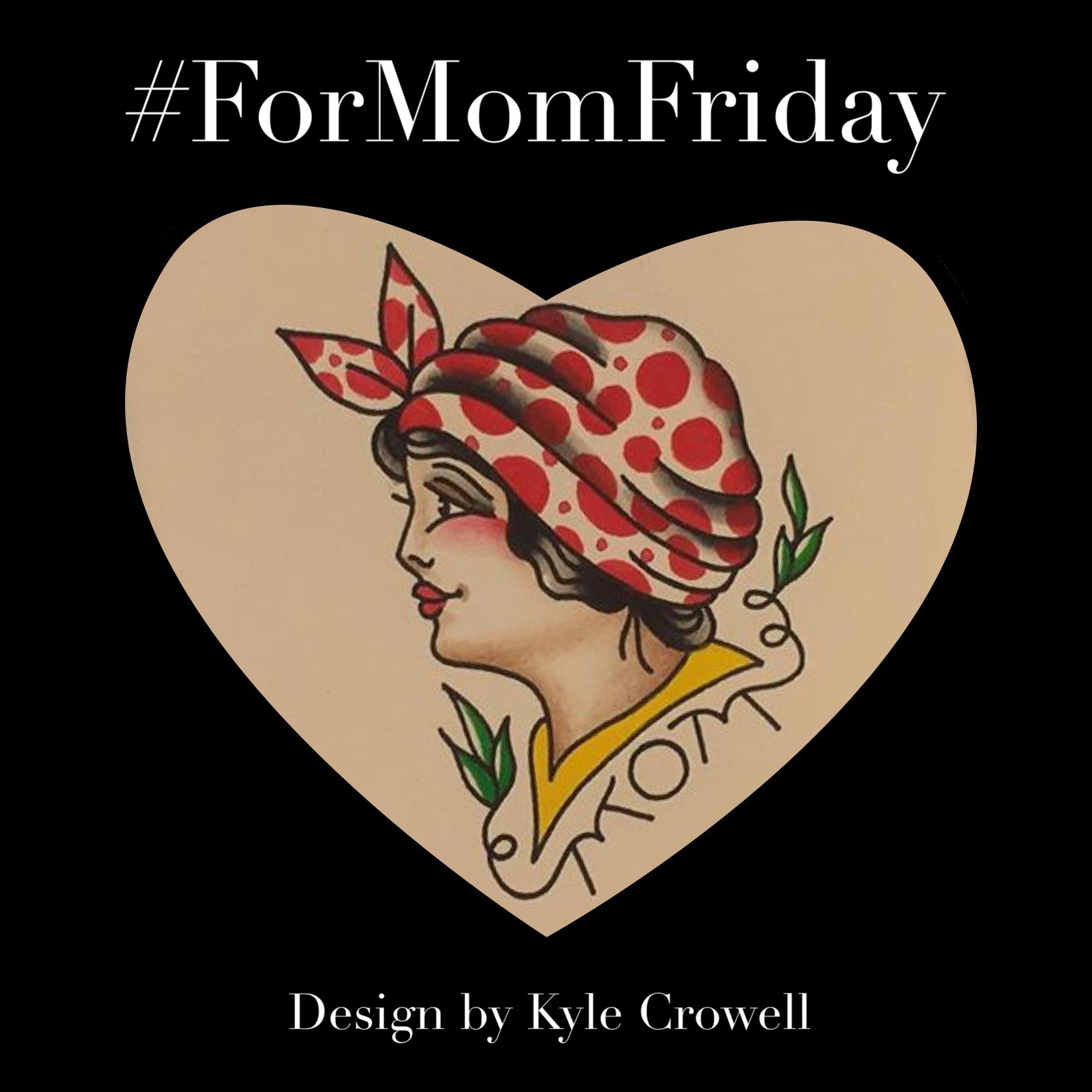 #ForMomFridayDesign by Kyle Crowell